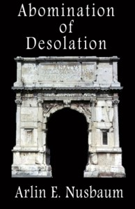Abomination Of Desolation by Arlin E. Nusbaum