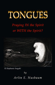 Tongues – Praying IN the Spirit or WITH the Spirit? by Arlin Ewald Nusbaum
